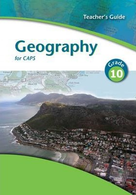 Geography for CAPS: Gr 10: Teacher's guide
