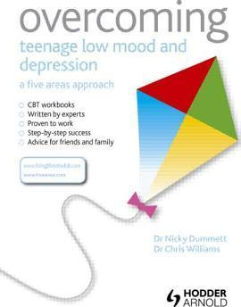 Overcoming Teenage Low Mood and Depression : A Five Areas Approach