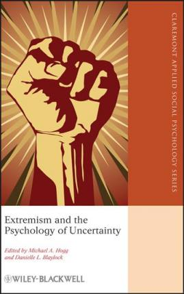 Extremism and the Psychology of Uncertainty