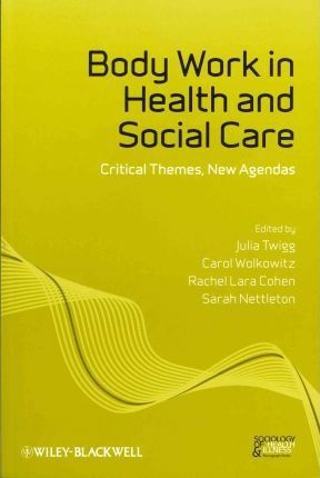 Body Work in Health and Social Care: Critical Themes, New Agendas
