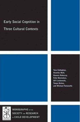 Early Social Cognition in Three Cultural Contexts