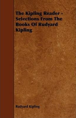 The Kipling Reader - Selections From The Books Of Rudyard Kipling Cover Image