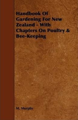 Handbook Of Gardening For New Zealand - With Chapters On Poultry & Bee-Keeping