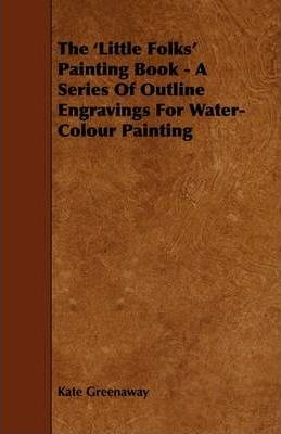 The 'Little Folks' Painting Book - A Series Of Outline Engravings For Water-Colour Painting Cover Image