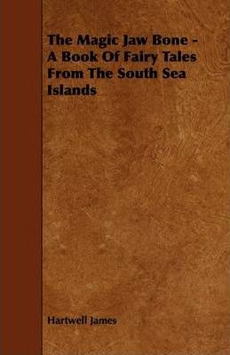 The Magic Jaw Bone - A Book Of Fairy Tales From The South Sea Islands Cover Image