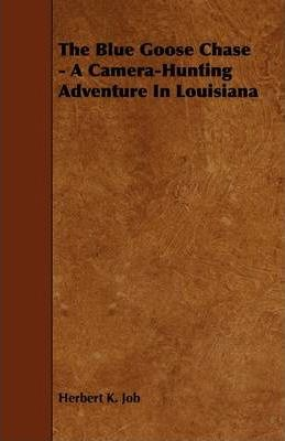 The Blue Goose Chase - A Camera-Hunting Adventure In Louisiana Cover Image
