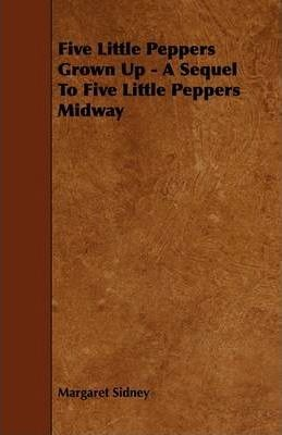 Five Little Peppers Grown Up - A Sequel To Five Little Peppers Midway Cover Image