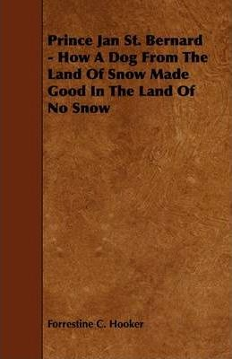 Prince Jan St. Bernard - How A Dog From The Land Of Snow Made Good In The Land Of No Snow Cover Image