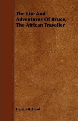 The Life And Adventures Of Bruce, The African Traveller Cover Image