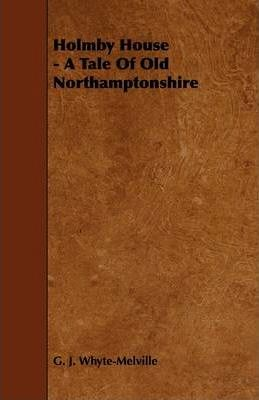Holmby House - A Tale Of Old Northamptonshire Cover Image