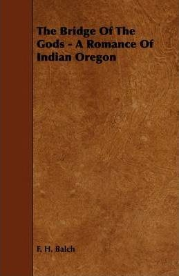 The Bridge Of The Gods - A Romance Of Indian Oregon Cover Image
