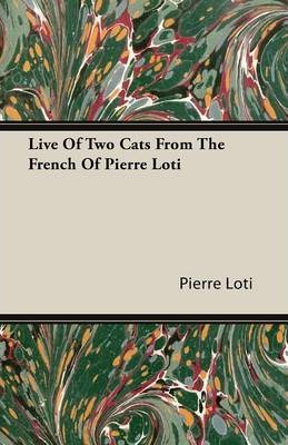 Live Of Two Cats From The French Of Pierre Loti Cover Image