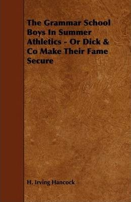 The Grammar School Boys In Summer Athletics - Or Dick & Co Make Their Fame Secure Cover Image