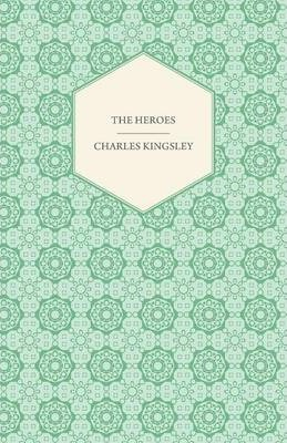 The Heroes - Or, Greek Fairy Tales For My Children Cover Image