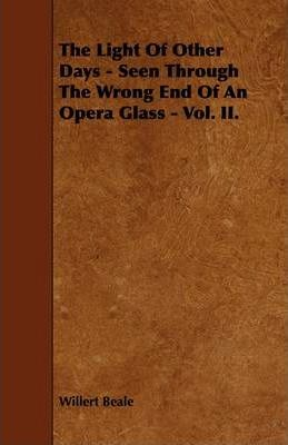 The Light Of Other Days - Seen Through The Wrong End Of An Opera Glass - Vol. II. Cover Image