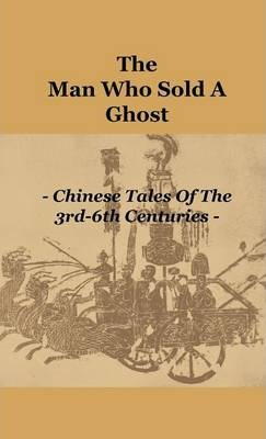 The Man Who Sold A Ghost - Chinese Tales Of The 3rd-6th Centuries Cover Image