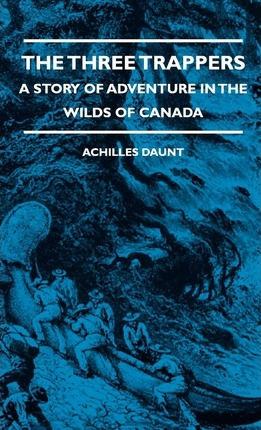 The Three Trappers - A Story Of Adventure In The Wilds Of Canada Cover Image