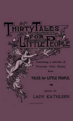 Thirty Tales For Little People - Containing A Selection Of Favourite Fairy Stories From Tales For Little People Cover Image