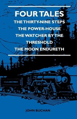 Four Tales - The Thirty-Nine Steps - The Power-House - The Watcher By The Threshold - The Moon Endureth Cover Image