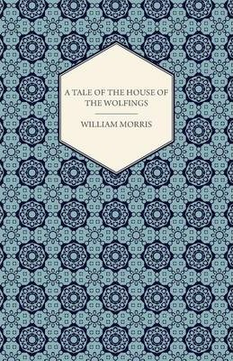 A Tale of the House of the Wolfings and All the Kindreds of the Mark Written in Prose and in Verse Cover Image