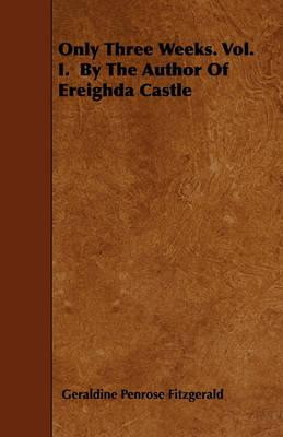 Only Three Weeks. Vol. I. By The Author Of Ereighda Castle Cover Image