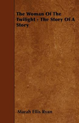 The Woman Of The Twilight - The Story Of A Story Cover Image
