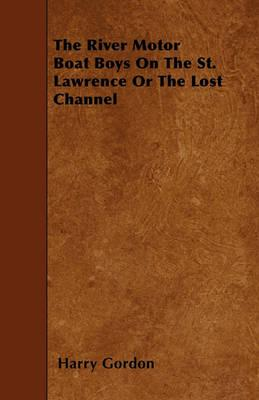 The River Motor Boat Boys On The St. Lawrence Or The Lost Channel Cover Image