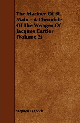 The Mariner Of St. Malo - A Chronicle Of The Voyages Of Jacques Cartier (Volume 2) Cover Image