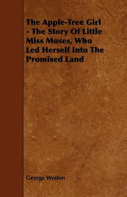 The Apple-Tree Girl - The Story Of Little Miss Moses, Who Led Herself Into The Promised Land Cover Image