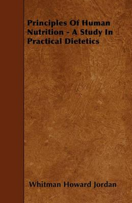 Principles Of Human Nutrition - A Study In Practical Dietetics