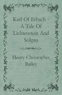Karl Of Erbach - A Tale Of Lichtenstein And Solgau Cover Image