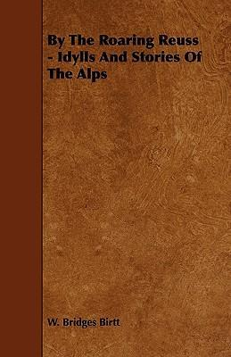 By The Roaring Reuss - Idylls And Stories Of The Alps Cover Image