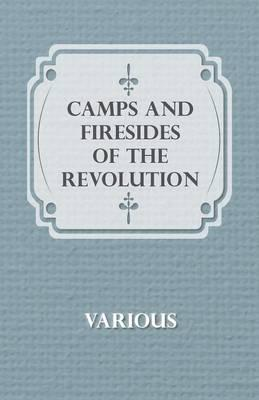 Camps And Firesides Of The Revolution Cover Image