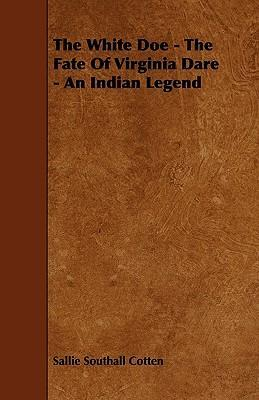 The White Doe - The Fate Of Virginia Dare - An Indian Legend Cover Image