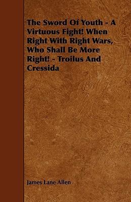 The Sword Of Youth - A Virtuous Fight! When Right With Right Wars, Who Shall Be More Right! - Troilus And Cressida Cover Image
