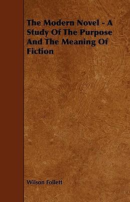 The Modern Novel - A Study Of The Purpose And The Meaning Of Fiction Cover Image