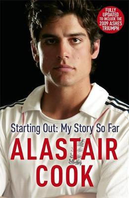 Alastair Cook : Starting Out - My Story So Far