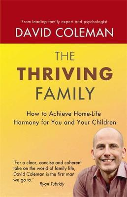 The Thriving Family: How to Achieve Lasting Home-Life Harmony for You and Your Children