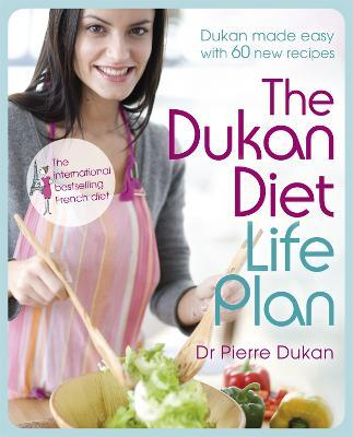 The Dukan Diet Life Plan : The Bestselling Dukan Weight-loss Programme Made Easy