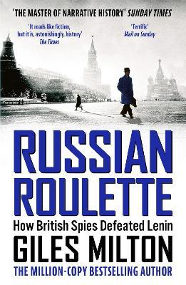 Russian Roulette : How British Spies Defeated Lenin