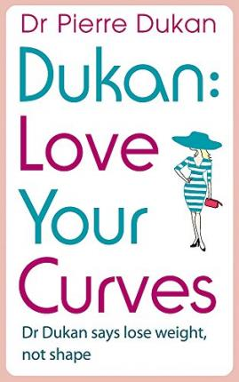 Love Your Curves: Dr. Dukan Says Lose Weight, Not Shape