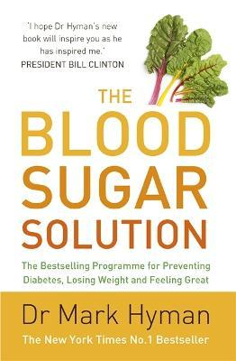 The Blood Sugar Solution : The Bestselling Programme for Preventing Diabetes, Losing Weight and Feeling Great