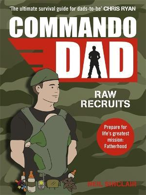 Commando Dad : Advice for Raw Recruits: From pregnancy to birth