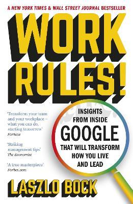 Work Rules! : Insights from Inside Google That Will Transform How You Live and Lead