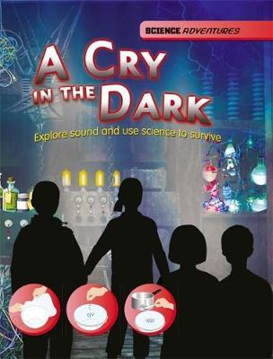 Science Adventures A Cry in the Dark - Explore sound and use science to survive