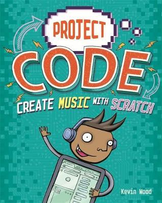 Project Code: Create Music with Scratch : Kevin Wood