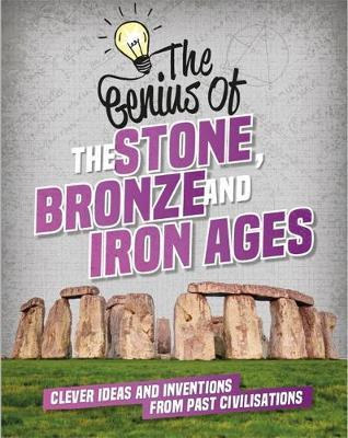 The Genius of: The Stone, Bronze and Iron Ages