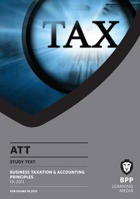 ATT - Paper 2 - Business Taxation and Accounting Priciples: Study Text