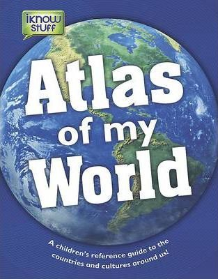 Atlas of My World - a Children's Reference Guide