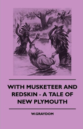 With Musketeer And Redskin - A Tale Of New Plymouth Cover Image